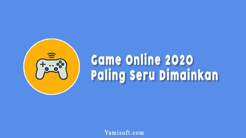 Game Online Paling Seru Dimainkan 2020