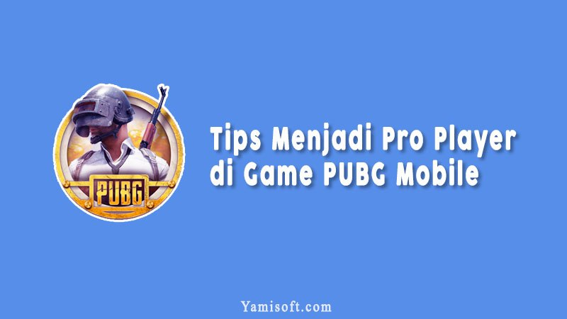 Tips Menjadi Pro Player Di Game Pubg Mobile